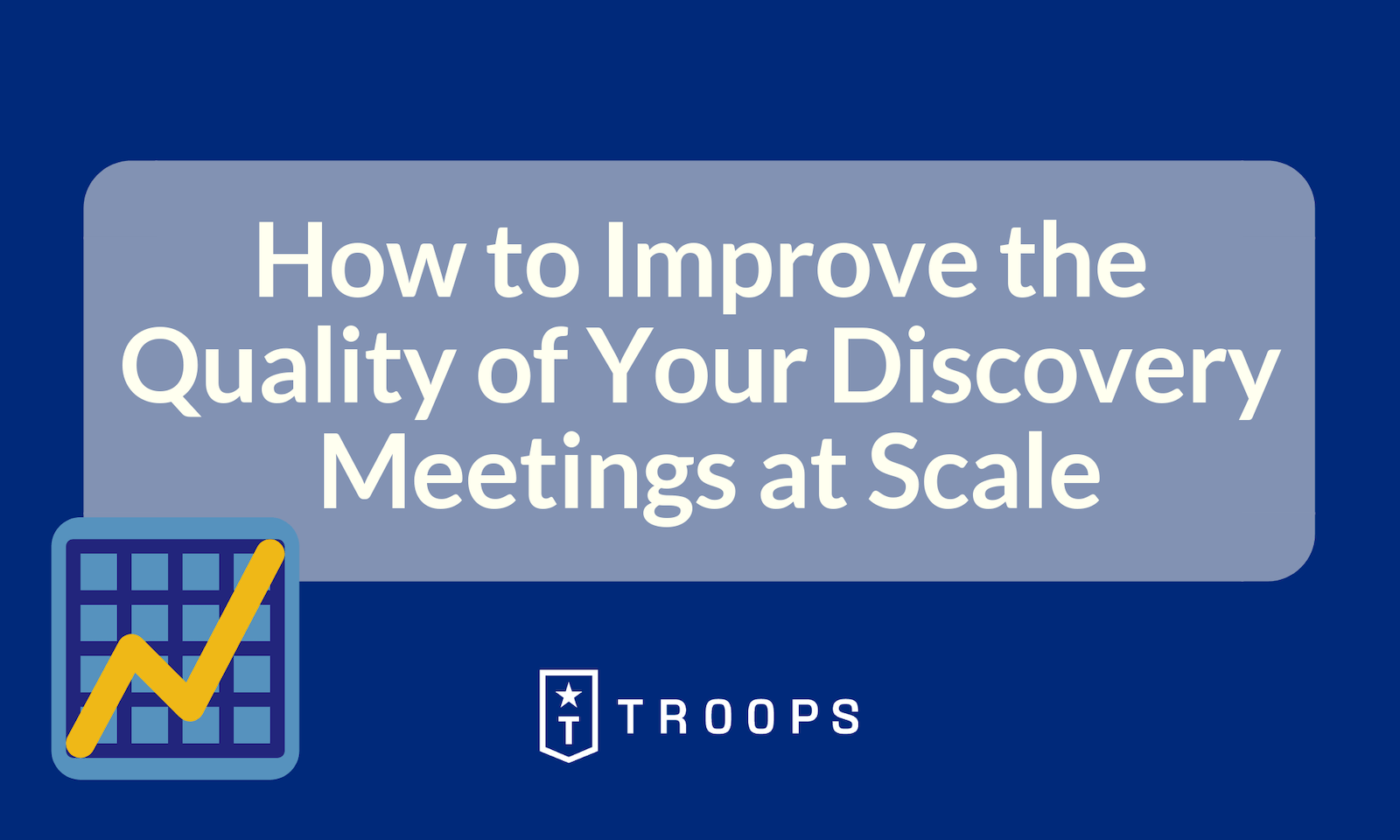 How to Improve the Quality of Your Discovery Meetings at Scale
