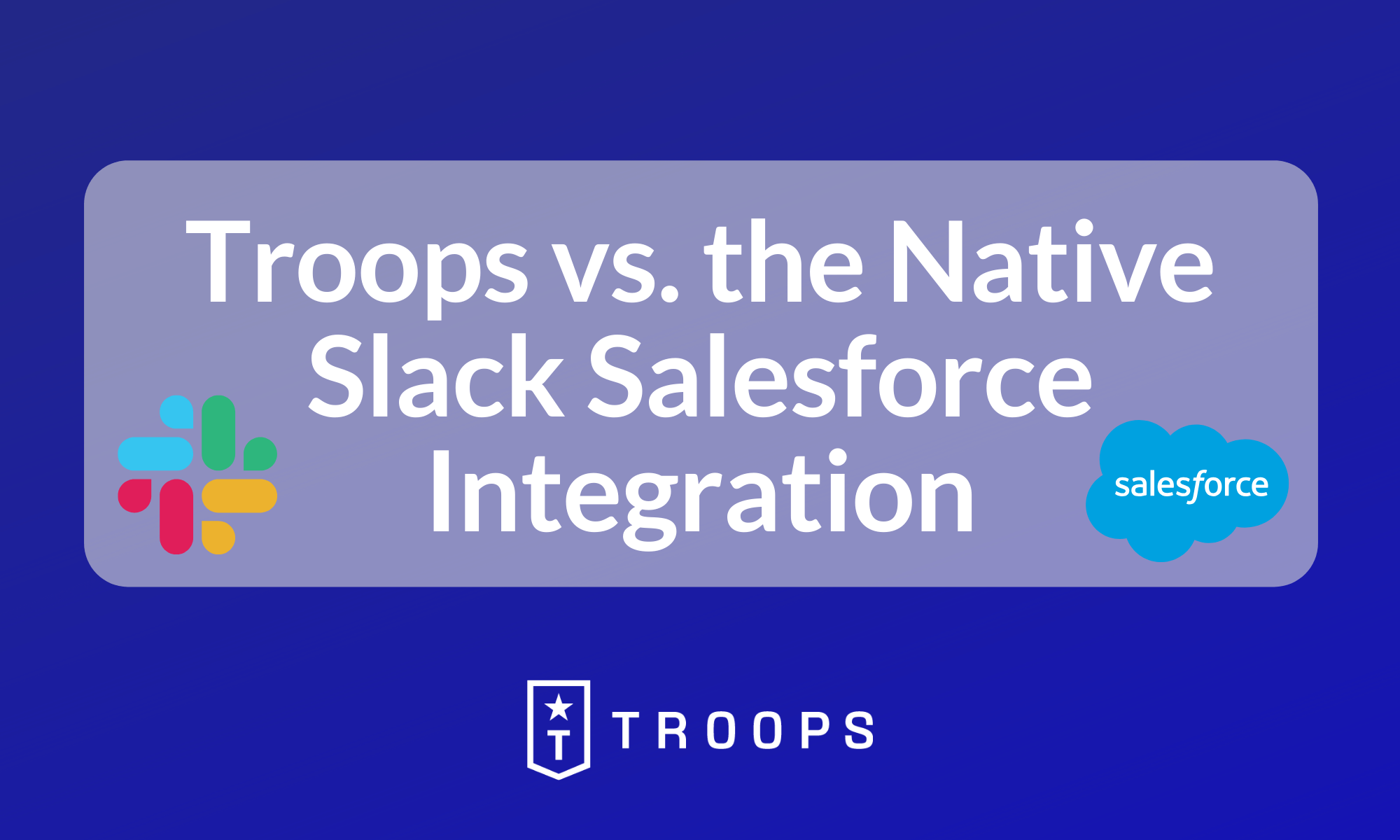 Troops vs. the Native Slack Salesforce Integration