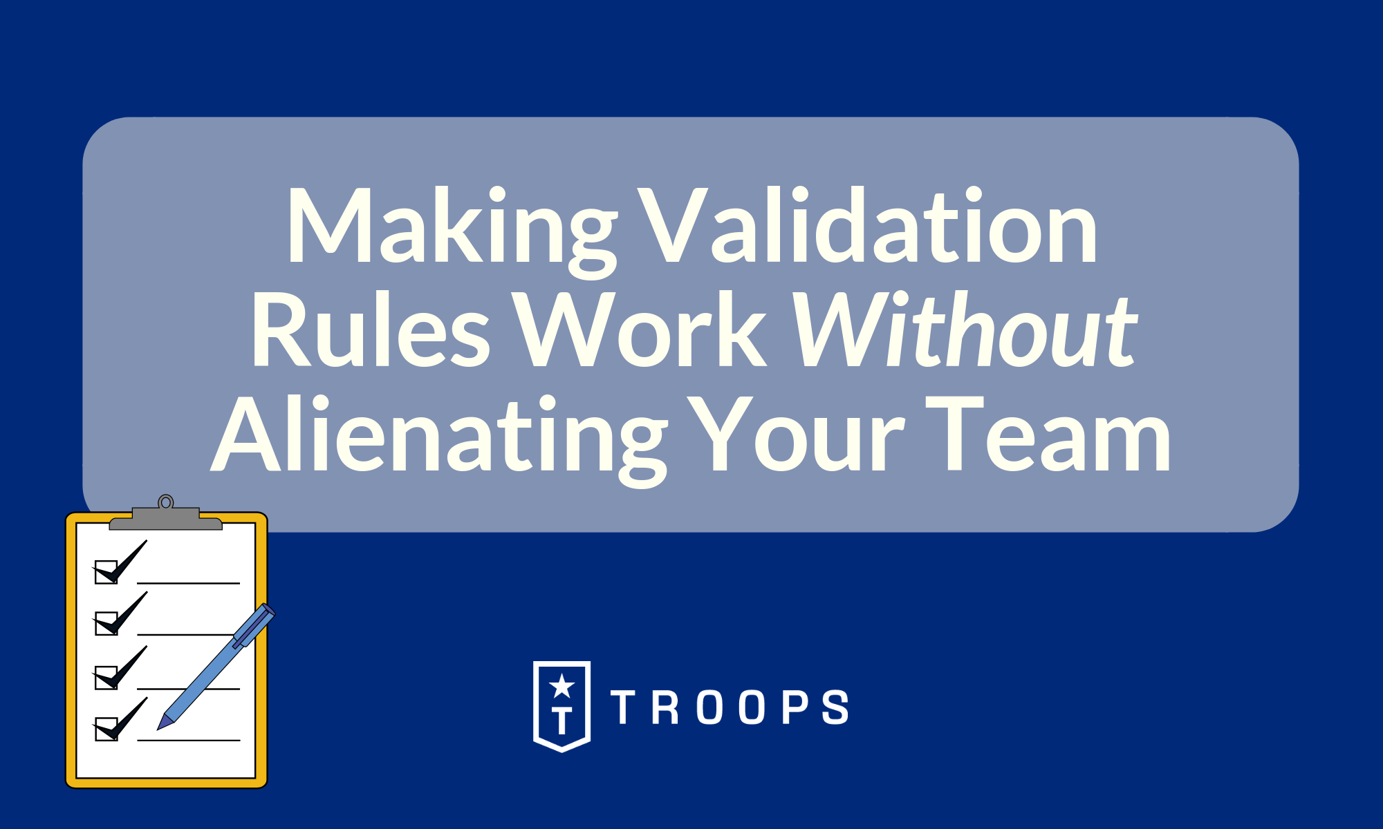 Making Validation Rules Work Without Alienating Your Team
