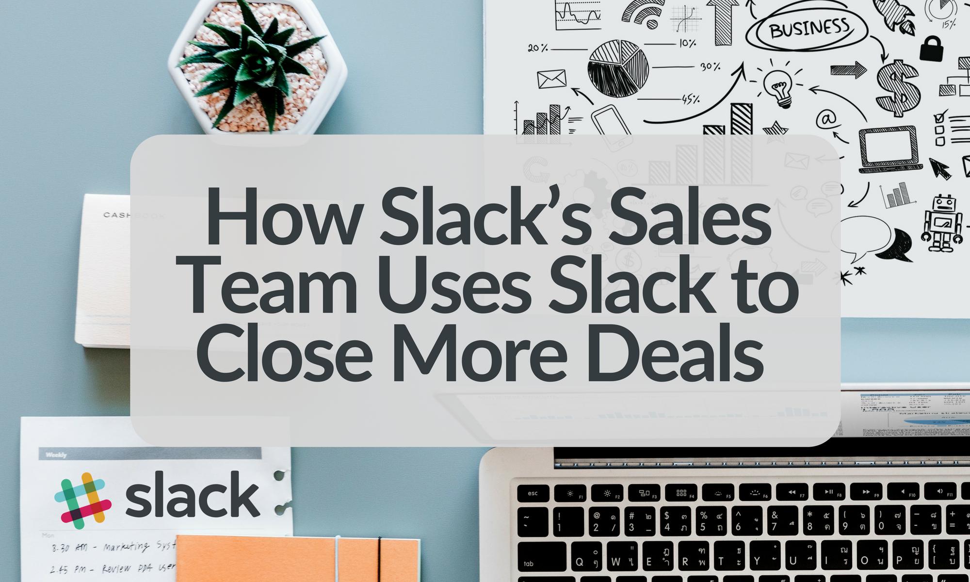 How Slack's Sales Team Uses Slack to Close More Deals