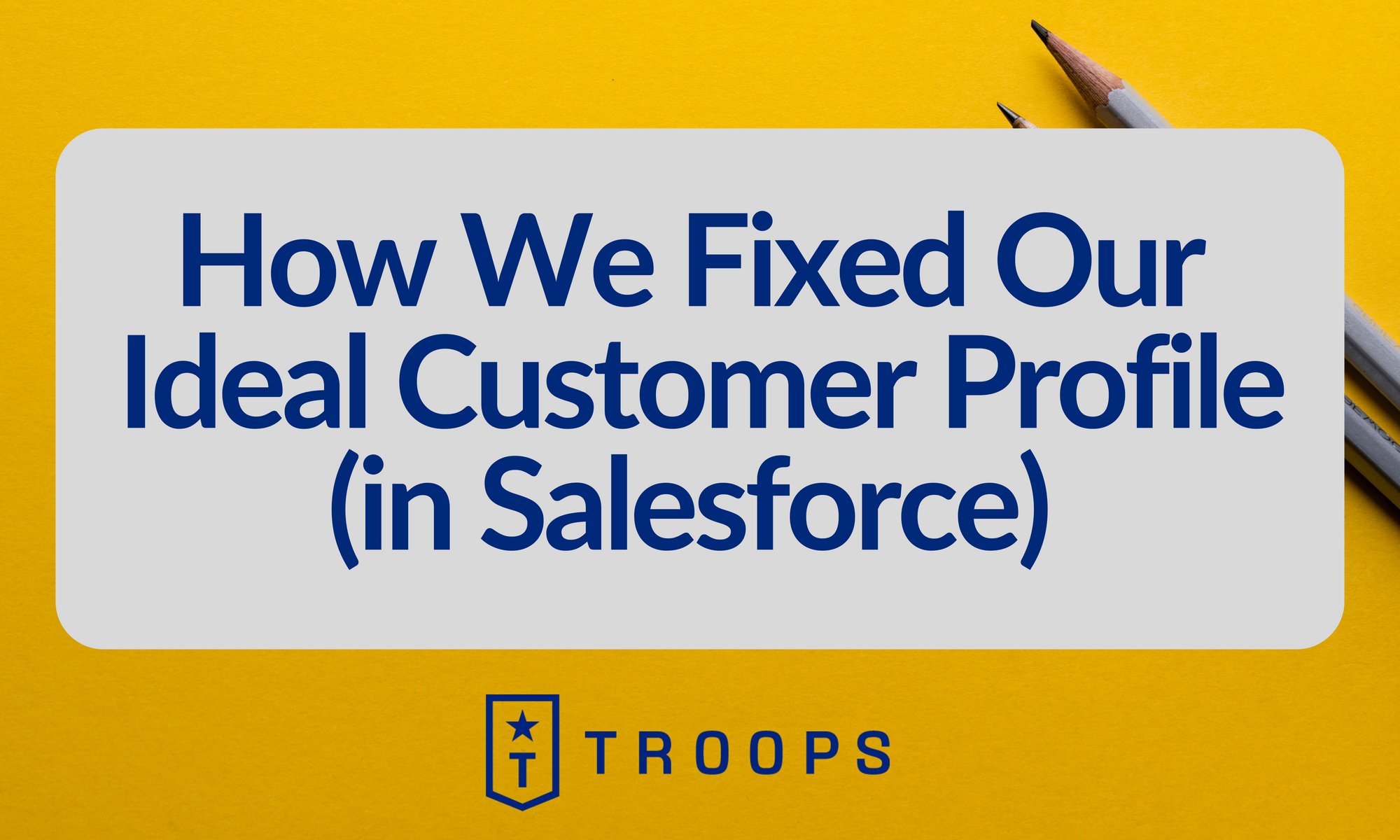 We Fixed Our Ideal Customer Profile (in Salesforce) Using This Data-Driven Process