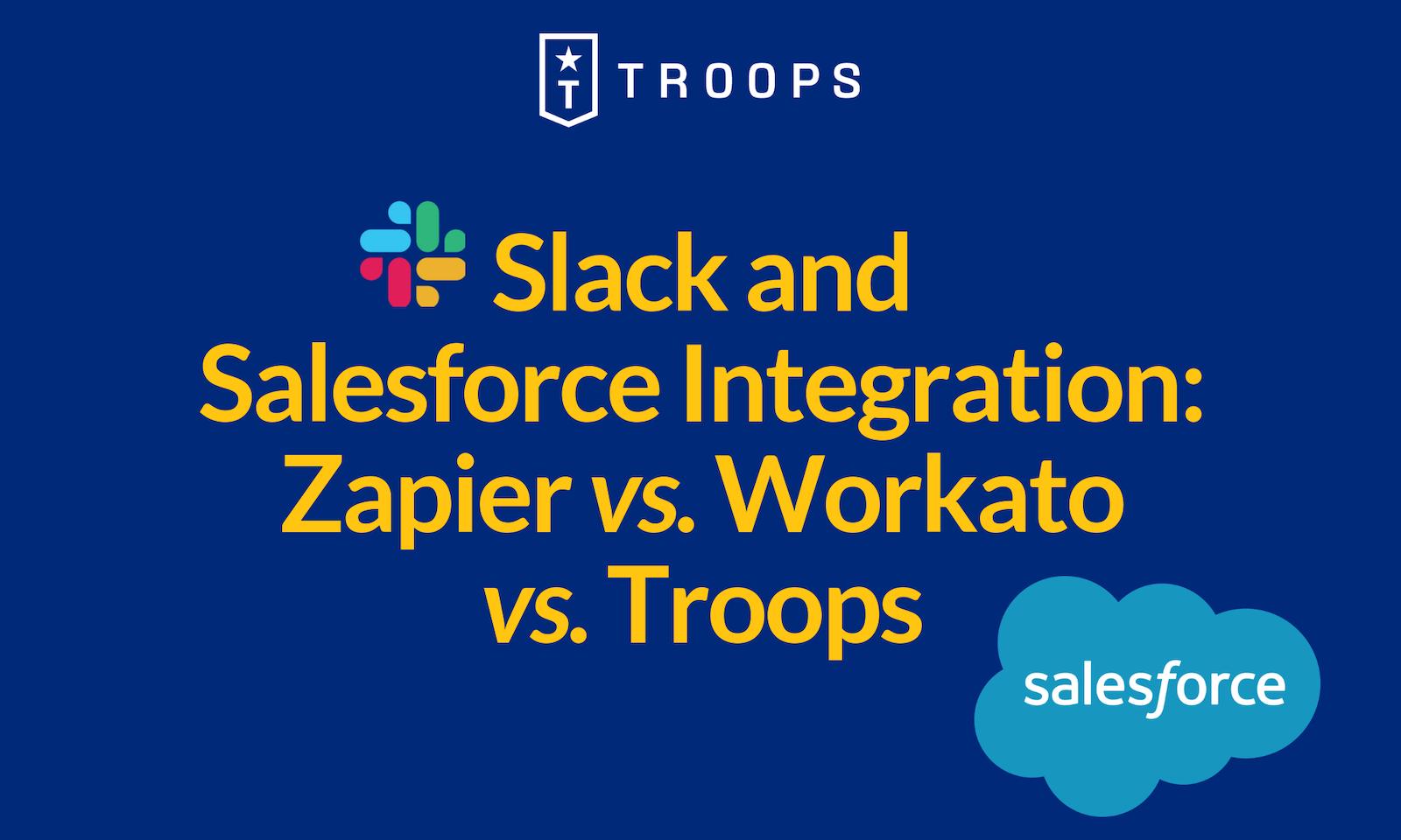 Slack and Salesforce Integration: Zapier vs Workato vs Troops