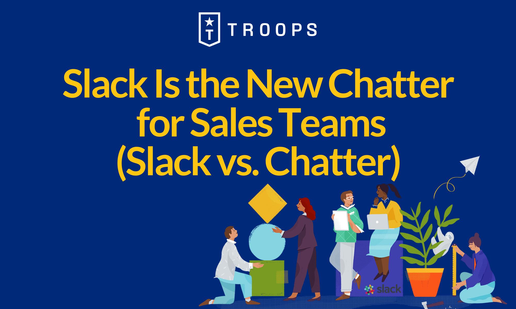 Slack Is the New Chatter for Sales Teams (Slack vs. Chatter)