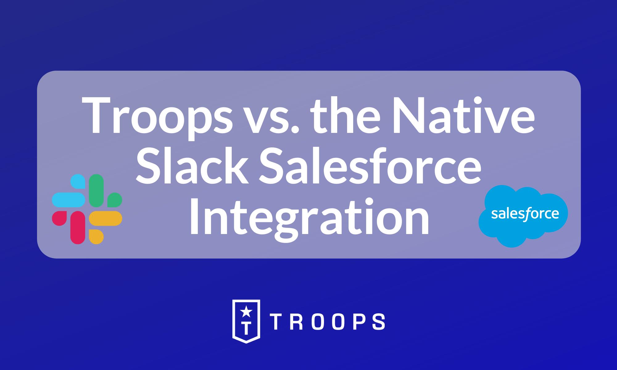 Troops vs. the Native Slack Salesforce Integration