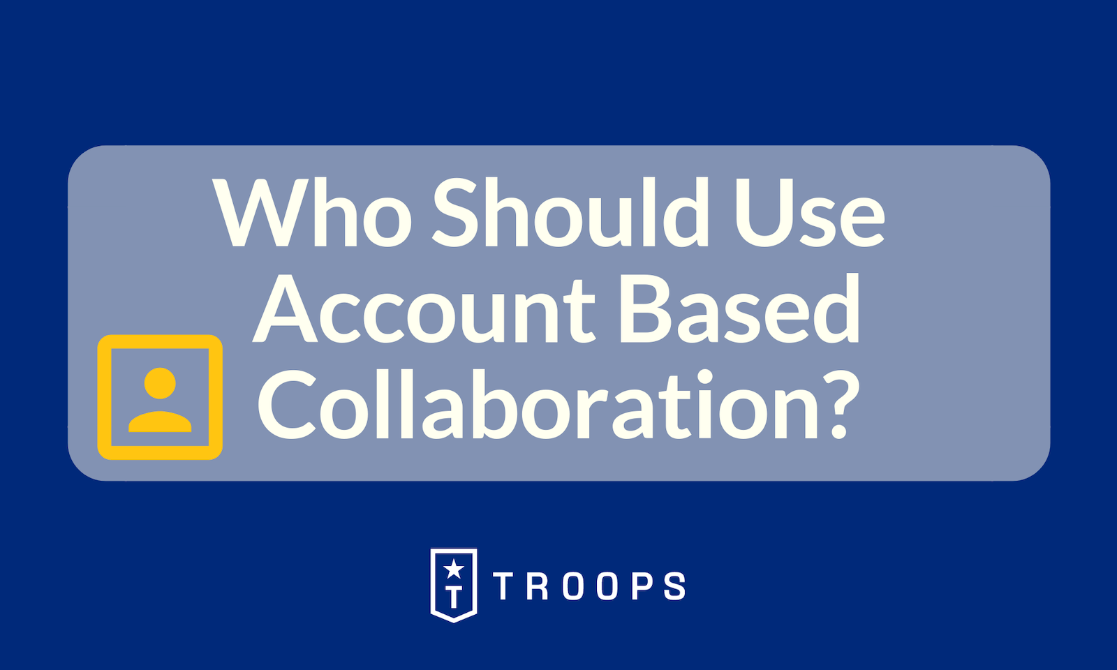 Who Should Use Account Based Collaboration?