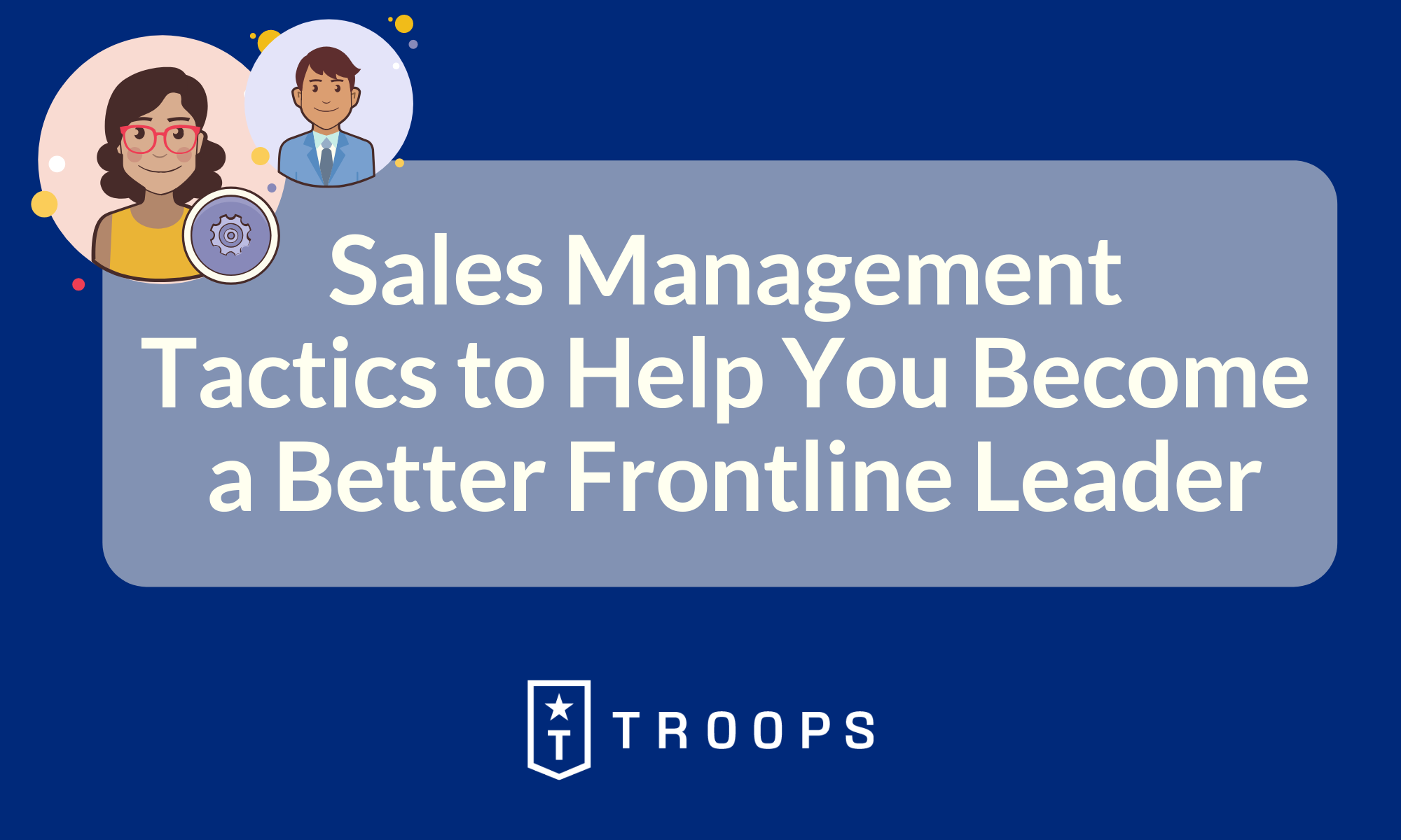 Sales Management Tactics To Help You Become a Better Frontline Leader