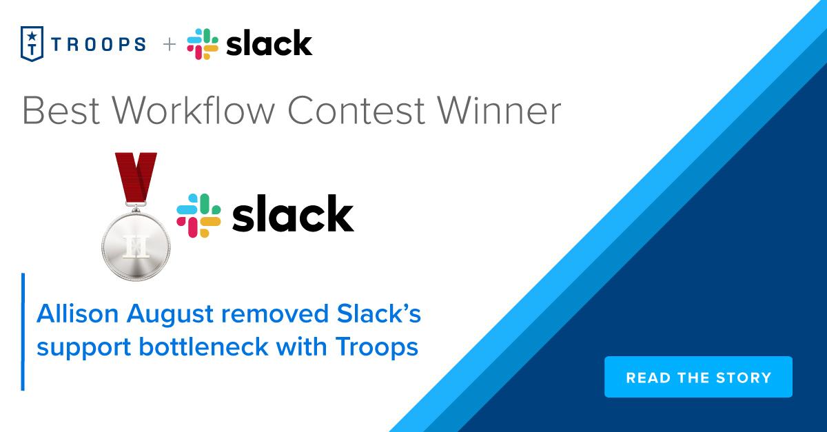 Best workflows contest, 2nd prize: Allison August removed Slack's deal support bottleneck with Troops