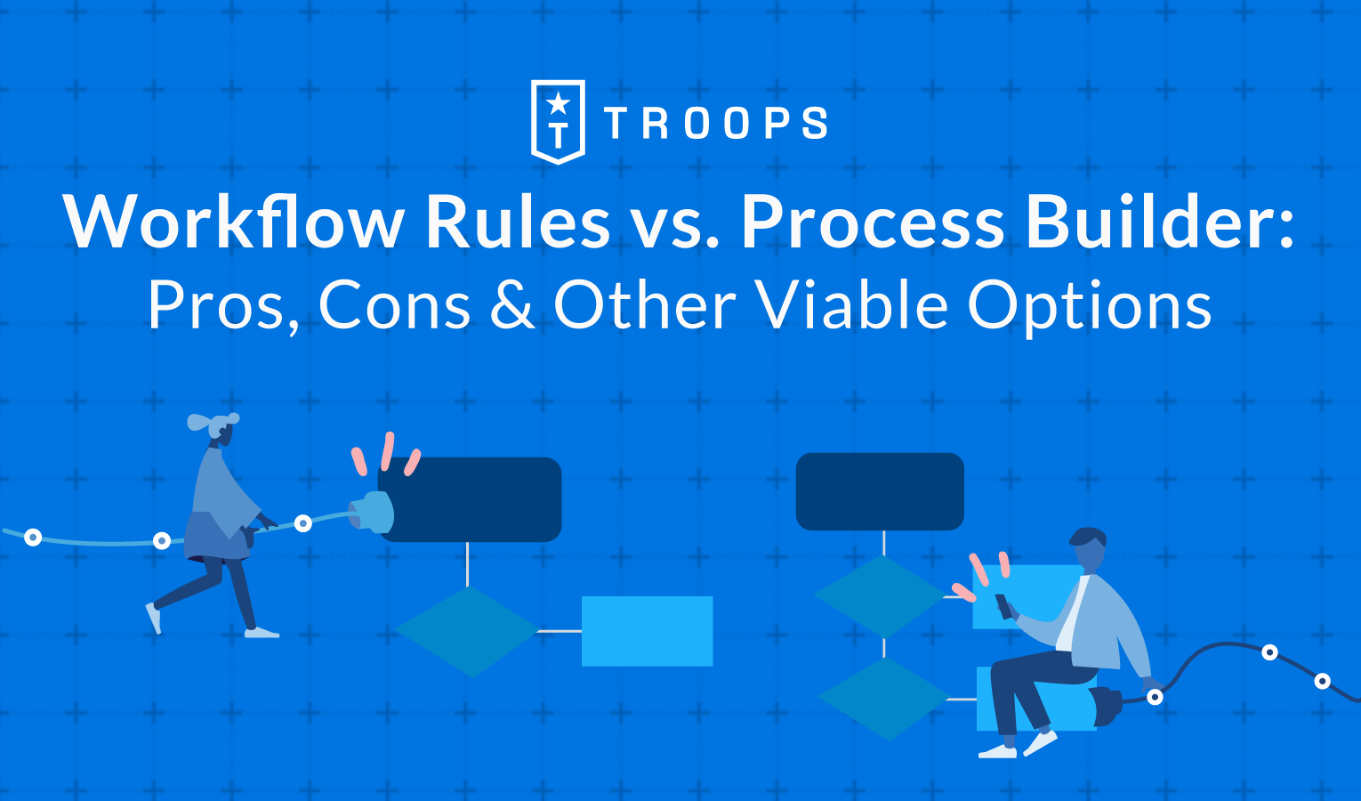 Workflow Rules vs. Process Builder: Pros, Cons & Other Viable Options